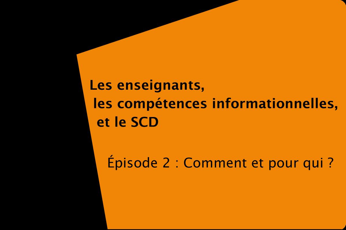 Les enseignants, les compétences informationnelles et le SCD - épisode2